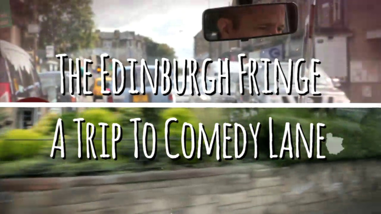 The Edinburgh Fringe. A Trip to Comedy Lane