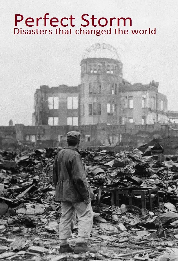 Perfect Storms: Disasters That Changed The World