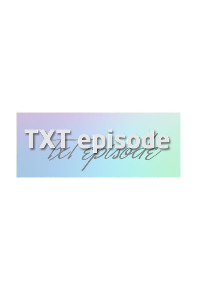 TXT Episode